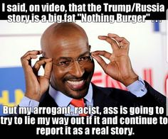 "Van Jones was caught, on video, admitting that the Trump/Russia story is a big ""Nothing Burger"". Busted, you arrogant, racist, fake news peddling jackass!"