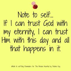 faith quotes Note to self If I can trust God with my eternity, I can trust Him with this day and all that happens in it. Faith Quotes, Bible Quotes, Bible Verses, Me Quotes, Prayer Scriptures, Quotable Quotes, Cool Words, Wise Words, Note To Self Quotes