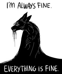"@damaged-dirt; Hello, could you do a wolf-dog maybe bleeding and looking sad and angry, like it's being attacked or abused with the words ""I'm always fine, everything is fine"""