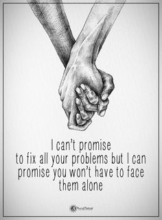 I can't promise to fix all your problems but I can promise you won't have to face them alone. #powerofpositivity #positivewords #positivethinking #inspirationalquote #motivationalquotes #quotes #life #love #hope #faith #respect #promise #problems #agony #alone