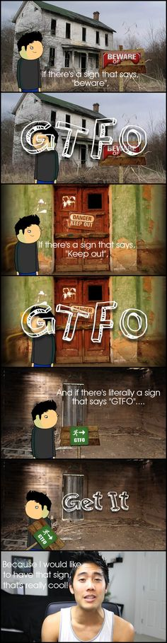 """""""How to Survive a Horror Movie"""" GTFO part 3. If you're in a horror movie situation, don't try to be a daredevil. If the sign is basically telling you to """"gtfo,"""" then just """"gtfo"""""""
