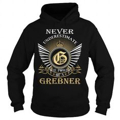 Awesome Tee Never Underestimate The Power of a GREBNER - Last Name, Surname T-Shirt Shirts & Tees