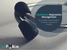 Healthcare Reputation Management for a healthy Online Reputation of Doctors, Physicians and Hospitals.