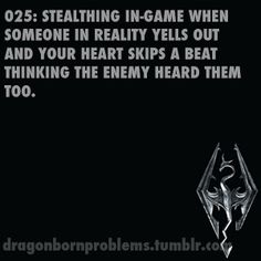Skyrim Problems ((HOLY CRAP. I submitted this to dragonbornproblems years ago... Nice to see it's getting around because i STILL have that problem. xD))