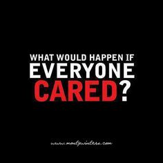 What would happen if everyone cared?