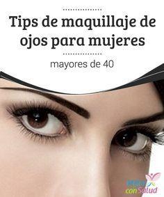 Tips de maquillaje de ojos para mujeres mayores de 40   Los ojos son la ventana del alma y pueden delatar a cualquiera. En especial si perteneces al grupo de mujeres mayores de 40.