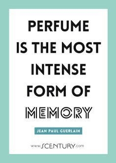 Perfume is the most intense form of memory-