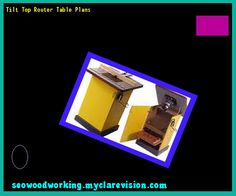 Tilt Top Router Table Plans 105258 - Woodworking Plans and Projects!
