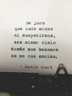 Te juro que cada noche al despedirnos, ese mismo cielo donde nos besamos, se me cae encima. - David Sant