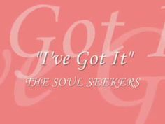 I've Got It Video by The Soul Seekers