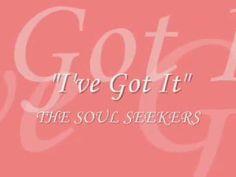 I've Got It Video by The Soul Seekers