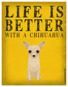 Life is Better with a Chihuahua Art Print by DogsIncorporated, $29.00
