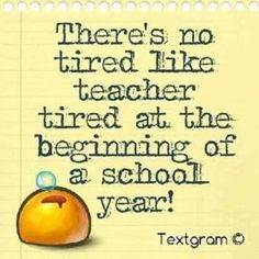 There's no tired like teacher tired at the beginning of the school year