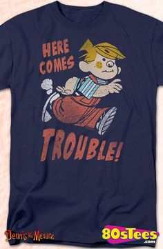 Here Comes Trouble Dennis the Menace Geeks:   Enjoy the comfort of home or travel the great outdoors in this men's style shirt that has been designed and illustrated with great art.