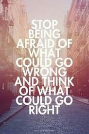 Moving On Quotes : Stop being afraid of what could go wrong and think of what could go right.