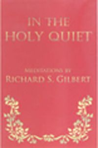 In The Holy Quiet, Richard Gilbert. Whether alone or in community, we often seek momnets of peace to reflect on our lives. The first section of this book features personal meditations and the second presents meditations designed for congregational worship. This is a mixture of meditations from Gilbert's 1995 meditation manual In the Holy Quiet of This Hour and new meditations. These selections are offered to provide moments of calm in a hectic world.