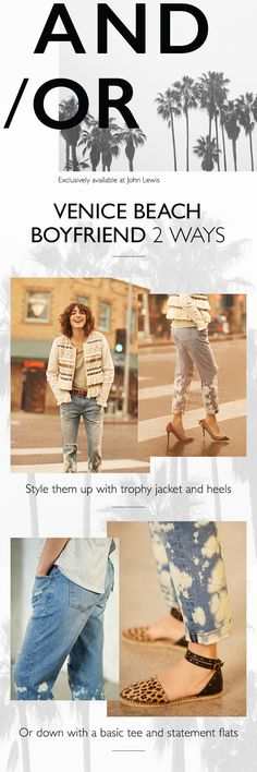 Which way would you style the Venice Beach Boyfriend jeans? Up with the Bella Trophy jacket and Bandra embellished courts or down with the leopard Leola espadrilles.   AND/OR is a new brand available exclusively at John Lewis.   Californian design duo Calvin Rucker bring their denim pedigree to a curated collection of authentic cuts, heritage washes and ultimate finishes.   Available exclusively at John Lewis in selected stores and online.