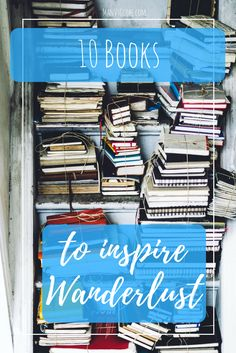 10 Books That Inspired My Wanderlust