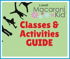 Lowell Macaroni Kid Classes & Activities Guide | Lowell Macaroni Kid  Featured businesses in Lowell, Dracut, Tewksbury, Billerica, Chelmsford, Westford, Littleton, Groton, Ayer and Tyngsborough