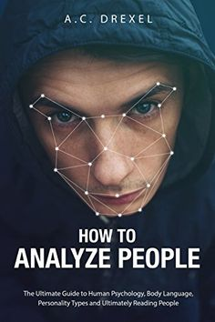 How to Analyze People: The Ultimate Guide to Human Psychology, Body Language, Personality Types and Ultimately Reading People by A. Drexel ebook audio reader ebook epub ebook warez ebook a epub Best Books For Men, Books For Teens, How To Read People, New People, Learn Hacking, Speed Reading, Psychology Books, Thing 1, Man Up