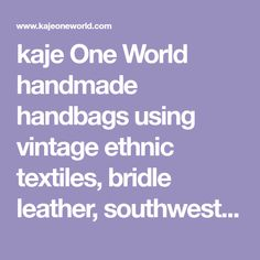 kaje One World handmade handbags using vintage ethnic textiles, bridle leather, southwest sterling silver