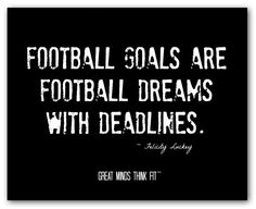 """Football goals are football dreams with deadlines."" ~ Felicity Luckey #football…"