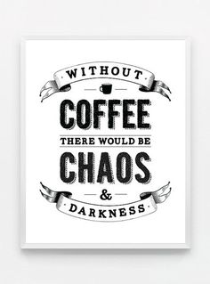 Without coffee, there would be chaos and darkness. #coffee #quotes with @cofffeloversmag