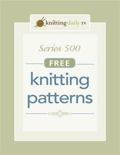 Download All Patterns From Knitting Daily TV Series 500 on Knitting Daily at http://www.knittingdaily.com/media/p/55696.aspx