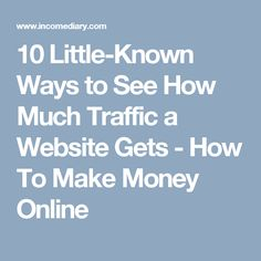 10 Little-Known Ways to See How Much Traffic a Website Gets - How To Make Money Online