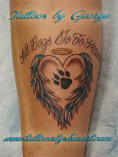 "Dog memorial ""all dogs go to heaven"" tattoo by George Zabala. Tattoo City, Lockport, IL. www.tattoocityskinart.com"
