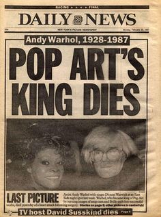 "New York Daily News, Feb 1987 (""Pop Art's King Dies"") printed ink on newsprint 15 x 11 in.) The Andy Warhol Museum, Pittsburgh; Founding Collection, Contribution The Andy Warhol Foundation for the Visual Arts, Inc. Andy Warhol Marilyn, Andy Warhol Pop Art, Andy Warhol Museum, Andy Warhol Quotes, The Velvet Underground, Pittsburgh, Jean Michel Basquiat, Upstate New York, Salvador Dali"