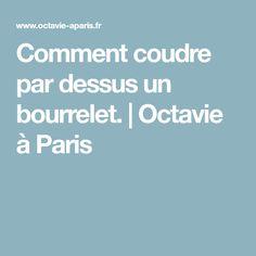 Comment coudre par dessus un bourrelet. | Octavie à Paris
