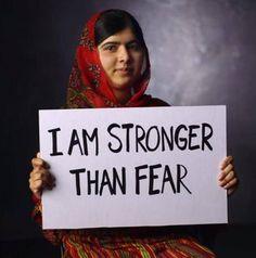 Malala Yousafzai: I say I am stronger than fear. #MalalaYousafzai #HumanNote