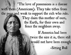 Sitting Bull quote - very true!                                                                                                                                                                                 More