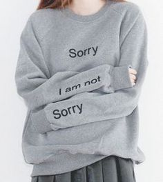 Sorry NOT SORRY!