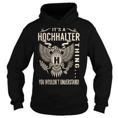 Cool Its a HOCHHALTER Thing You Wouldnt Understand - Last Name, Surname T-Shirt (Eagle) Shirts & Tees