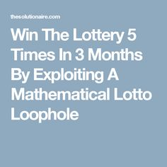 Win The Lottery 5 Times In 3 Months By Exploiting A Mathematical Lotto Loophole