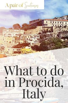 In this guide to Procida Italy discover what to see and do and what we thought of this beautiful Italian holiday destination. Italy Travel Tips, Travel Guide, Travel Destinations, Italy Honeymoon, Italy Vacation, Visit Venice, Places In Italy, Best Cities, European Travel