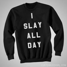 I #Slay All Day Okay Sweatshirt. I slay all day, okay? Slay shirts at Customized Girl!