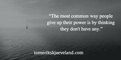 """The most common way people give up their power is by thinking they don't have any. Most Common, Giving Up, Quotes, People, Outdoor, Qoutes, Outdoors, Dating, Outdoor Games"