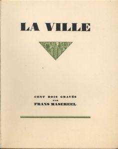 MASEREEL FRANS. ... LA VILLE. Cent bois gravés par Frans Masereel. Paris, Albert Morancé, 1925 ;