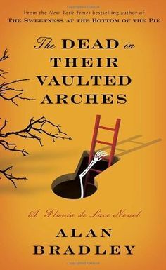Read The Dead in Their Vaulted Arches: A Flavia de Luce Novel thriller mystery book by Alan Bradley . NEW YORK TIMES BESTSELLEROn a spring morning in eleven-year-old chemist and aspiring detective Flavia de Luce gat Best Mysteries, Cozy Mysteries, Murder Mysteries, New Books, Good Books, Books To Read, Children's Books, Reading Lists, Book Lists