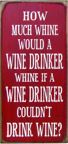 Country Marketplace - How much whine would a wine drinker whine if a wine drinker couldn't drink wine?, $24.99 (http://www.countrymarketplaces.com/how-much-whine-would-a-wine-drinker-whine-if-a-wine-drinker-couldnt-drink-wine/)