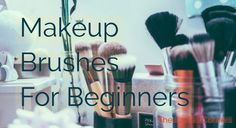 7 Basic Makeup Brushes For Beginners for Applying Makeup
