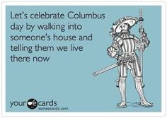 Or let's just not acknowledge Columbus because he is not a hero. Sorry, kids. He was not a good man.