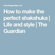 How to make the perfect shakshuka | Life and style | The Guardian