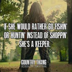 If she would rather go fishin' or huntin' instead of shoppin'.She's a keeper. I would much rather go hunting or fishing Real Country Girls, Country Girl Life, Country Girl Quotes, Cute N Country, Country Sayings, Girl Sayings, Farm Girl Quotes, Country Music, Country Living