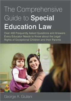 Giuliani, George A. The Comprehensive Guide to Special Education Law: Over 400 Frequently Asked Questions and Answers Every Educator Needs to Know About the Legal Rights of Exceptional Children and Their Parents. London: Jessica Kingsley Publishers, 2012. Print.
