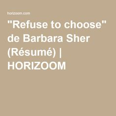 """Refuse to choose"" de Barbara Sher (Résumé) 