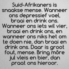 Sorry it is in Afrikaans. Translated it means: Saffers are funny, when they are depressed they braai (BBQ) an Motivational Quotes, Funny Quotes, Inspirational Quotes, Truth Quotes, Africa Quotes, Afrikaanse Quotes, Crazy People, Strange People, Funny People